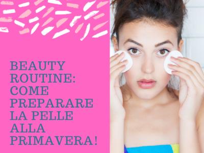 Beauty routine: come preparare la pelle alla primavera